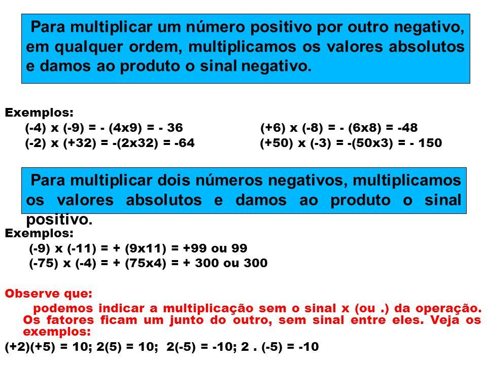 NÃO ESQUEÇA MULTIPLICANDO TRÊS OU MAIS NÚMEROS INTEIROS Para multiplicar três ou mais números inteiros, podemos, por exemplo, multiplicar os dois primeiros, em seguida multiplicamos o resultado pelo número seguinte, e assim por diante.