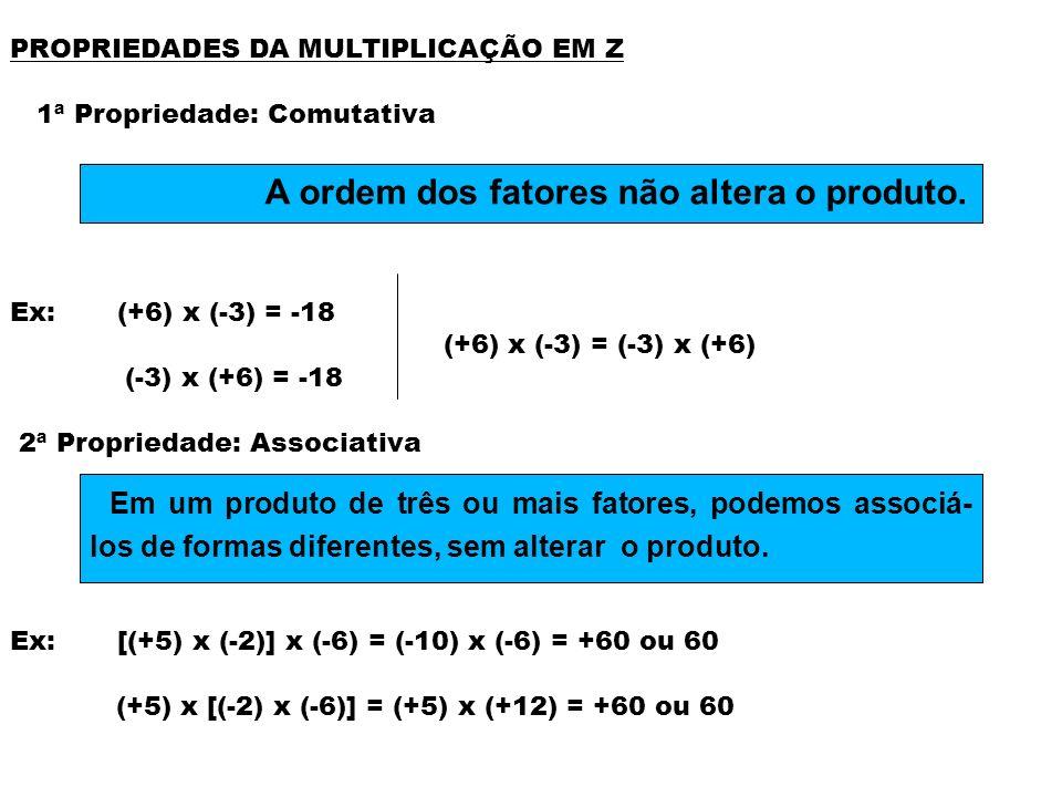 PROPRIEDADES DA MULTIPLICAÇÃO EM Z 3ª Propriedade: Elemento Neutro Ex: (-26) x (+1) = (+1) x (-26) = -26 (+250) x 1 = 1 x (+250) = +250 ou 250 4ª Propriedade: Distributiva Ex: (- 2).