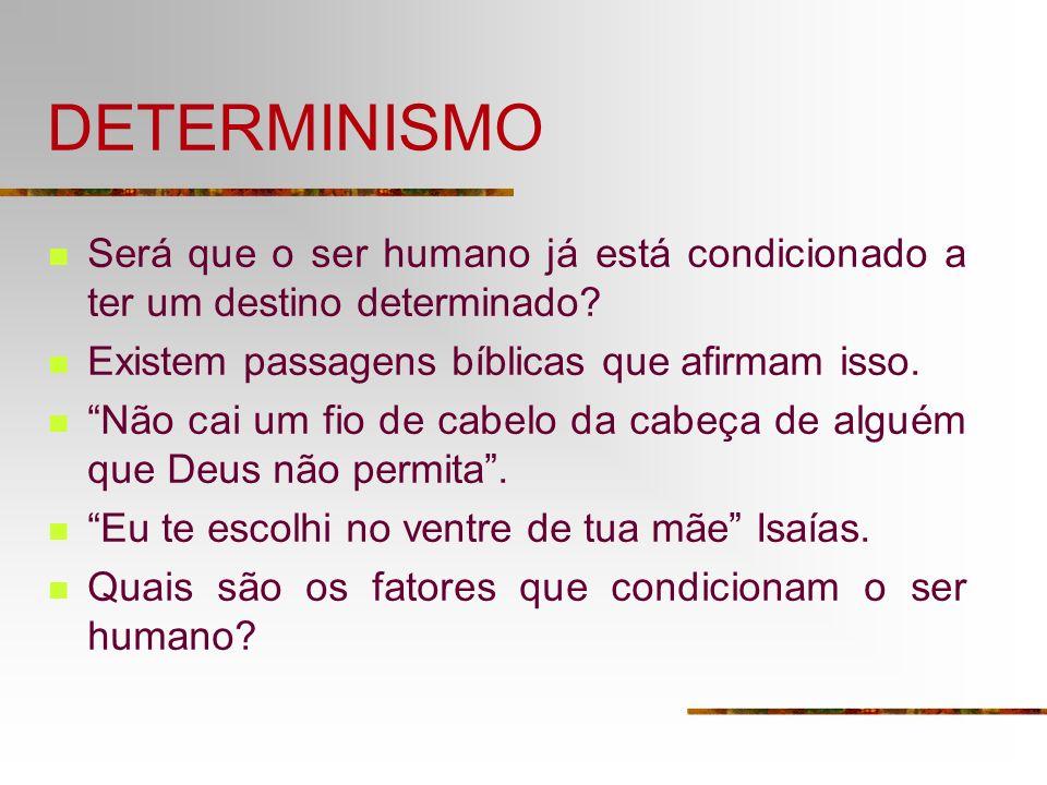 DETERMINISMO Será que o ser humano já está condicionado a ter um destino determinado? Existem passagens bíblicas que afirmam isso. Não cai um fio de c