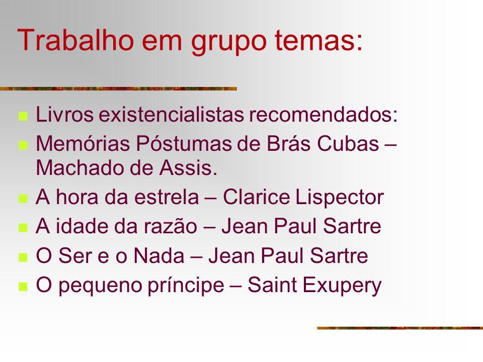 Trabalho em grupo temas: Livros existencialistas recomendados: Memórias Póstumas de Brás Cubas – Machado de Assis. A hora da estrela – Clarice Lispect