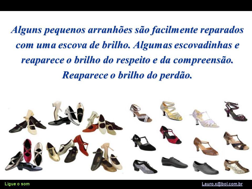 Ligue o som Lauro.x@bol.com.brLauro.x@bol.com.br A teoria diz que os melhores calçados são aqueles de maior custo, mas a prática mostra que os melhores amigos são aqueles que recebemos gratuitamente.