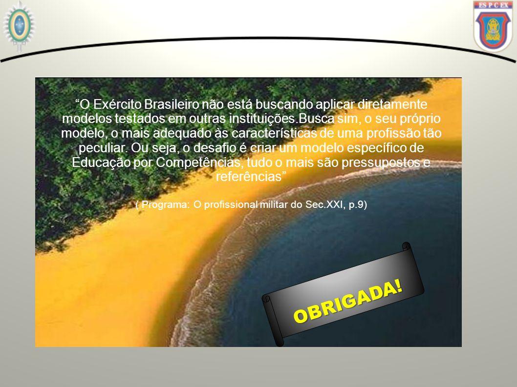 OBRIGADA! O Exército Brasileiro não está buscando aplicar diretamente modelos testados em outras instituições.Busca sim, o seu próprio modelo, o mais