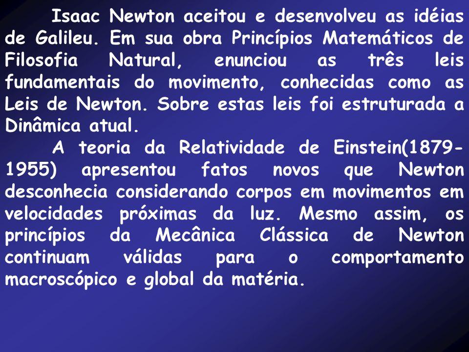 Isaac Newton aceitou e desenvolveu as idéias de Galileu.