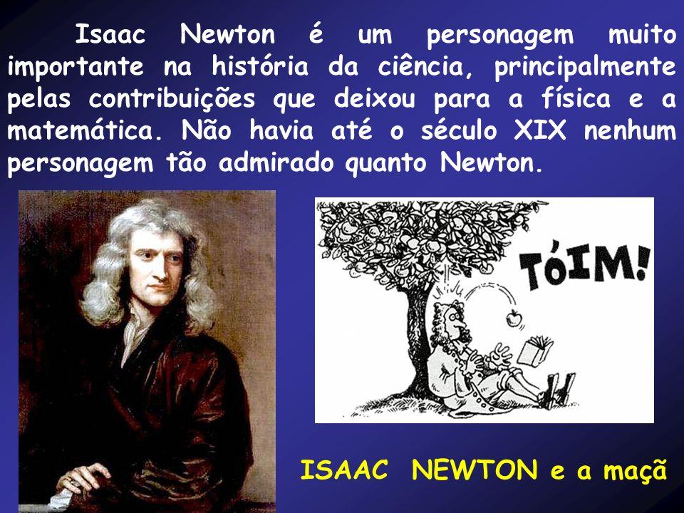 ISAAC NEWTON e a maçã Isaac Newton é um personagem muito importante na história da ciência, principalmente pelas contribuições que deixou para a física e a matemática.