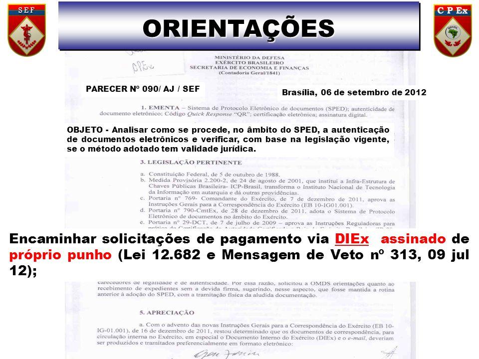 Encaminhar solicitações de pagamento via DIEx assinado de próprio punho (Lei 12.682 e Mensagem de Veto nº 313, 09 jul 12); PARECER Nº 090/ AJ / SEF OB