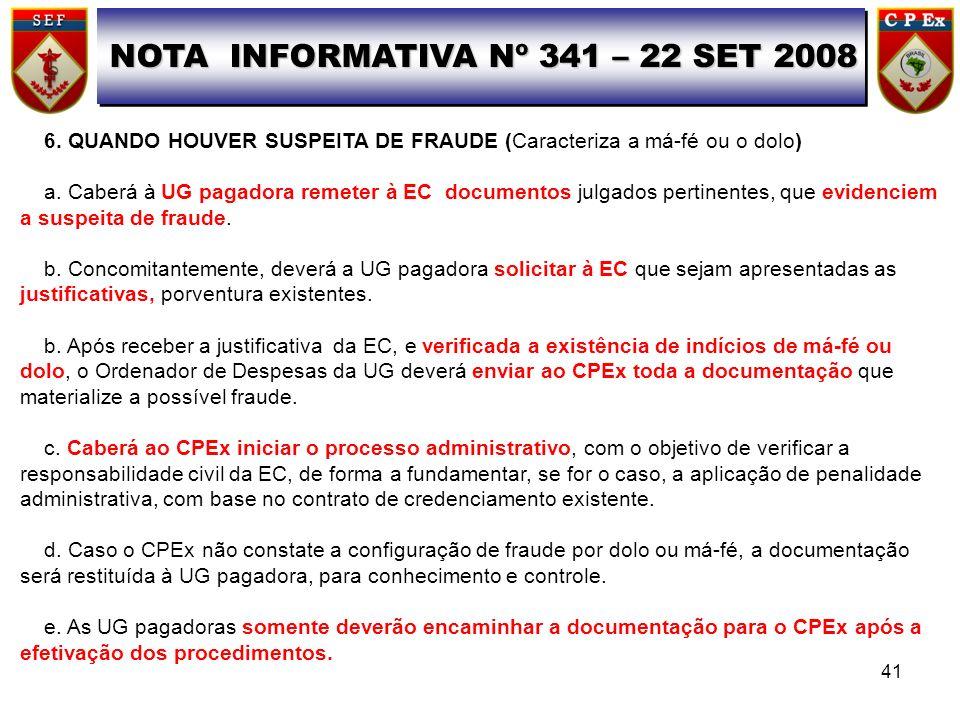 NOTA INFORMATIVA Nº 341 – 22 SET 2008 6. QUANDO HOUVER SUSPEITA DE FRAUDE (Caracteriza a má-fé ou o dolo) a. Caberá à UG pagadora remeter à EC documen