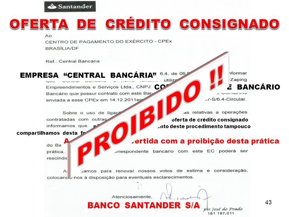 na abordagem e oferta de crédito consignado não tínhamos conhecimento deste procedimento tampouco A empresa foi advertida com a proibição desta prátic