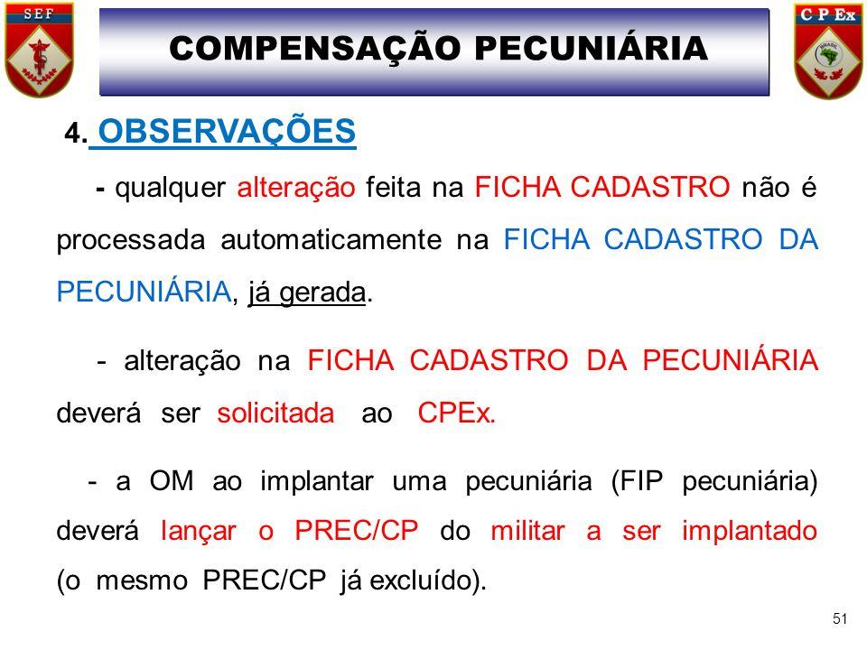 51 4. OBSERVAÇÕES - qualquer alteração feita na FICHA CADASTRO não é processada automaticamente na FICHA CADASTRO DA PECUNIÁRIA, já gerada. - alteraçã