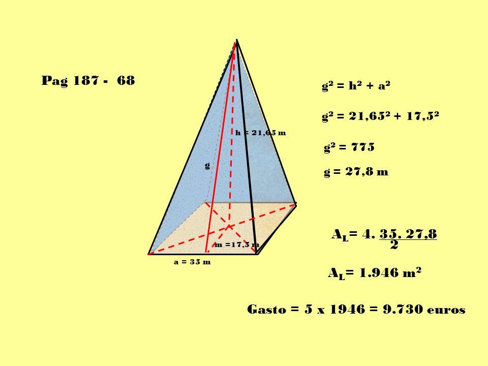 h = 21,65 m m =17,5 m g g 2 = h 2 + a 2 g 2 = 21,65 2 + 17,5 2 g 2 = 775 g = 27,8 m A L = 4. 35. 27,8 2 A L = 1.946 m 2 Gasto = 5 x 1946 = 9.730 euros