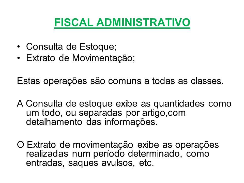FISCAL ADMINISTRATIVO Consulta de Estoque; Extrato de Movimentação; Estas operações são comuns a todas as classes. A Consulta de estoque exibe as quan