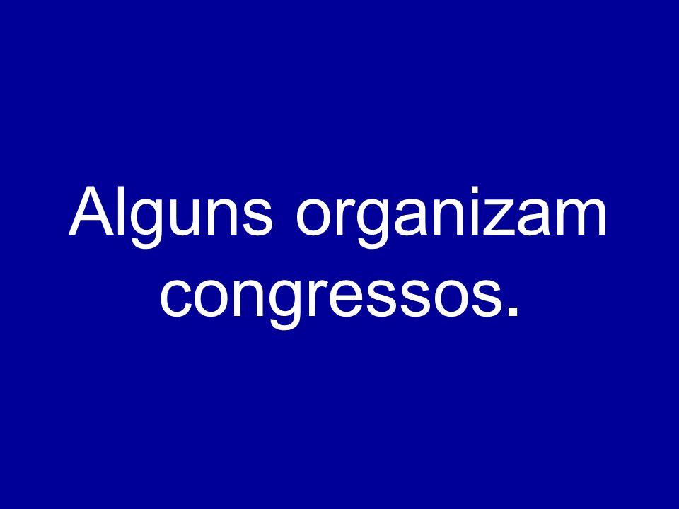 Alguns organizam congressos.