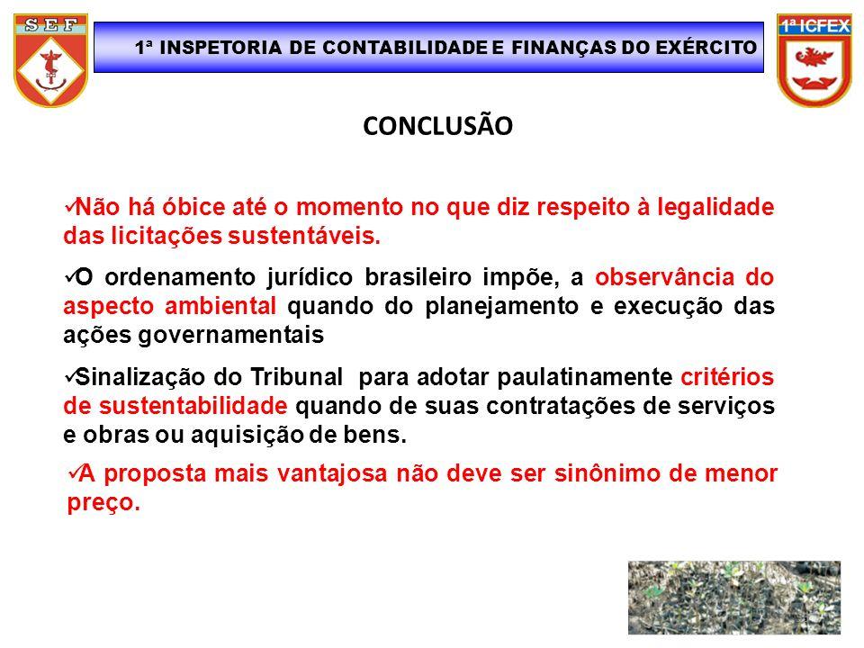 CONCLUSÃO 1ª INSPETORIA DE CONTABILIDADE E FINANÇAS DO EXÉRCITO Não há óbice até o momento no que diz respeito à legalidade das licitações sustentávei