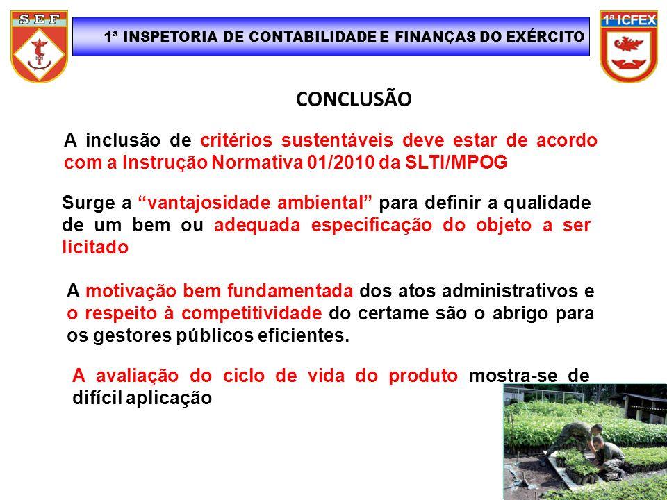 CONCLUSÃO 1ª INSPETORIA DE CONTABILIDADE E FINANÇAS DO EXÉRCITO A inclusão de critérios sustentáveis deve estar de acordo com a Instrução Normativa 01