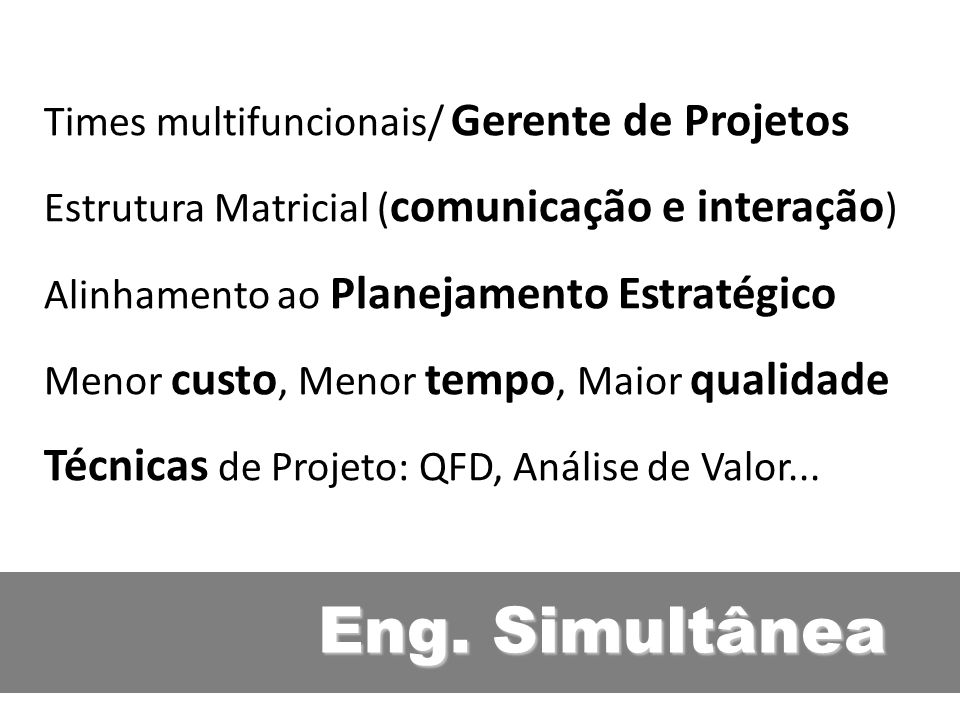 Eng. Simultânea Times multifuncionais/ Gerente de Projetos Estrutura Matricial ( comunicação e interação ) Alinhamento ao Planejamento Estratégico Men