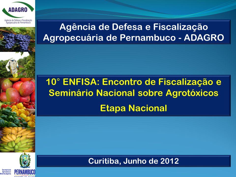 Agência de Defesa e Fiscalização Agropecuária de Pernambuco - ADAGRO 10° ENFISA: Encontro de Fiscalização e Seminário Nacional sobre Agrotóxicos Etapa