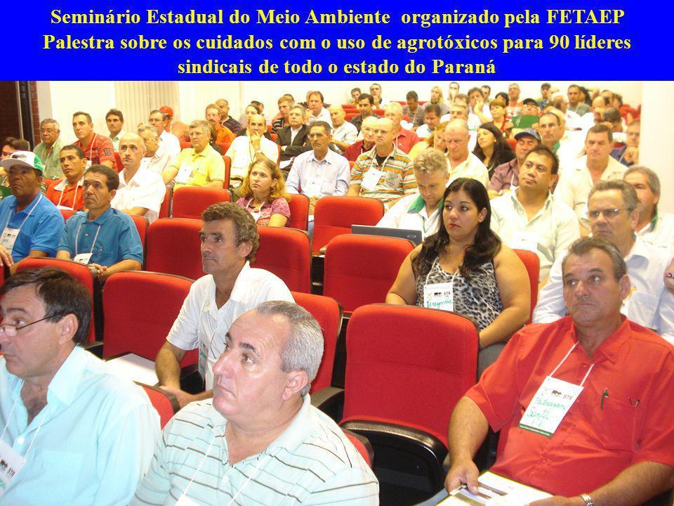 Seminário Estadual do Meio Ambiente organizado pela FETAEP Palestra sobre os cuidados com o uso de agrotóxicos para 90 líderes sindicais de todo o est