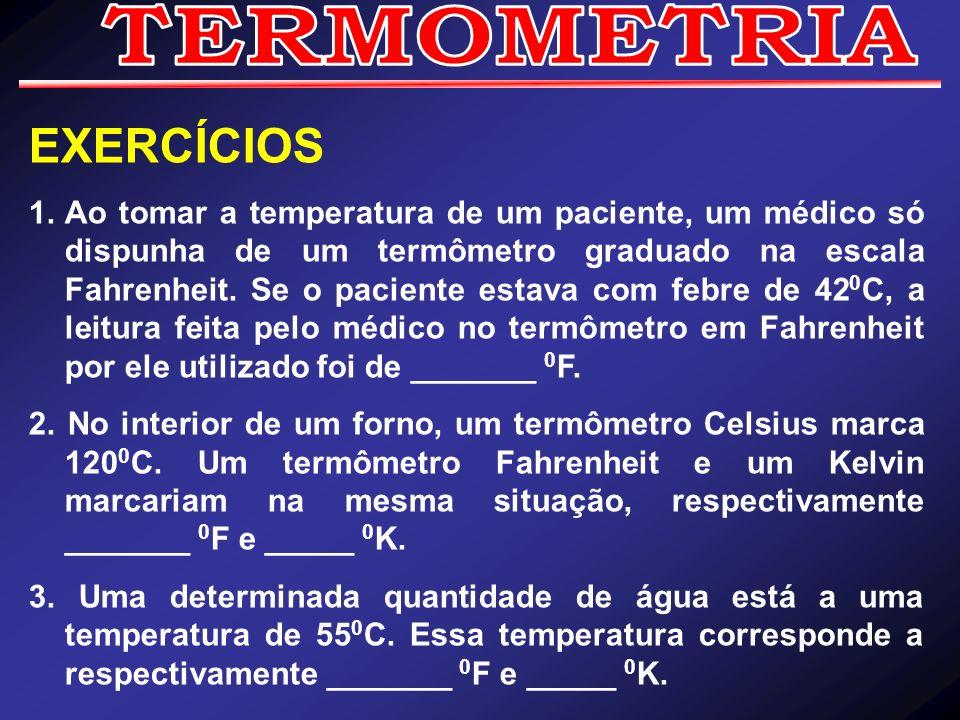 EXERCÍCIOS 1.Ao tomar a temperatura de um paciente, um médico só dispunha de um termômetro graduado na escala Fahrenheit. Se o paciente estava com feb