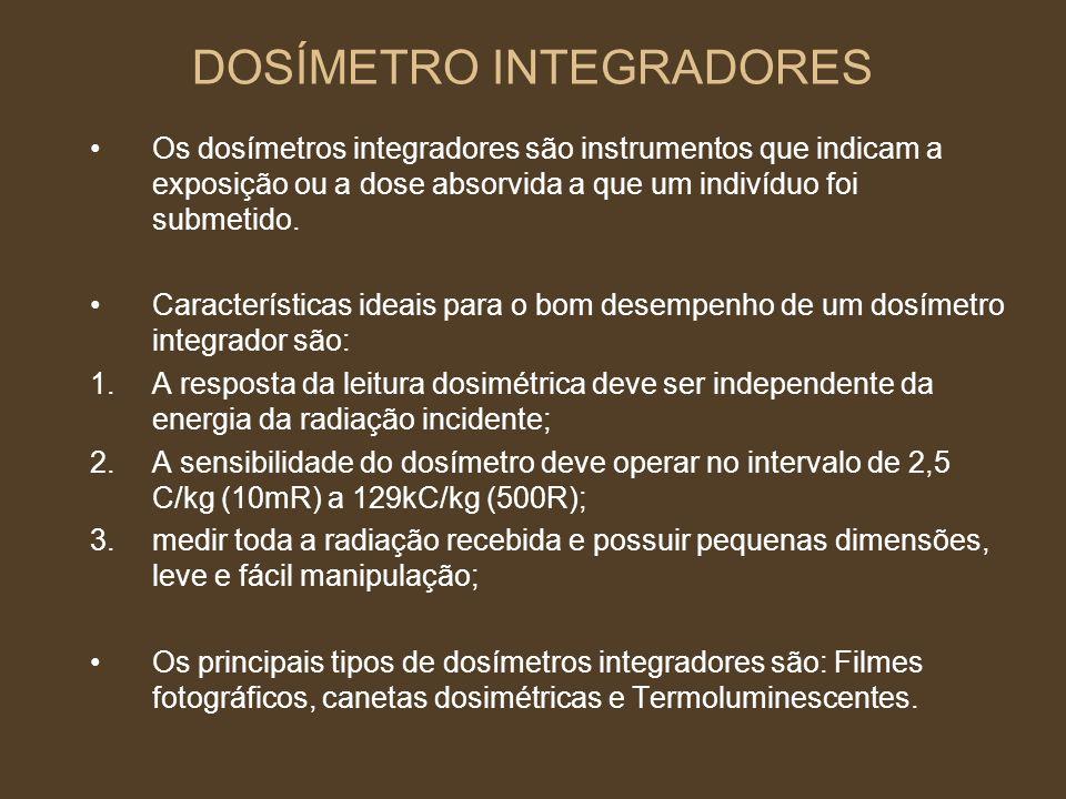 DOSÍMETRO INTEGRADORES Os dosímetros integradores são instrumentos que indicam a exposição ou a dose absorvida a que um indivíduo foi submetido. Carac