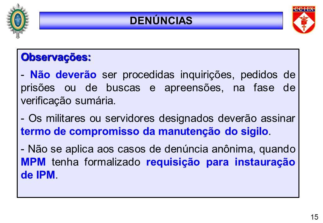DENÚNCIAS 15 Observações: - Não deverão ser procedidas inquirições, pedidos de prisões ou de buscas e apreensões, na fase de verificação sumária. - Os