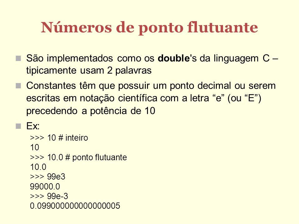 Números de ponto flutuante São implementados como os double's da linguagem C – tipicamente usam 2 palavras Constantes têm que possuir um ponto decimal