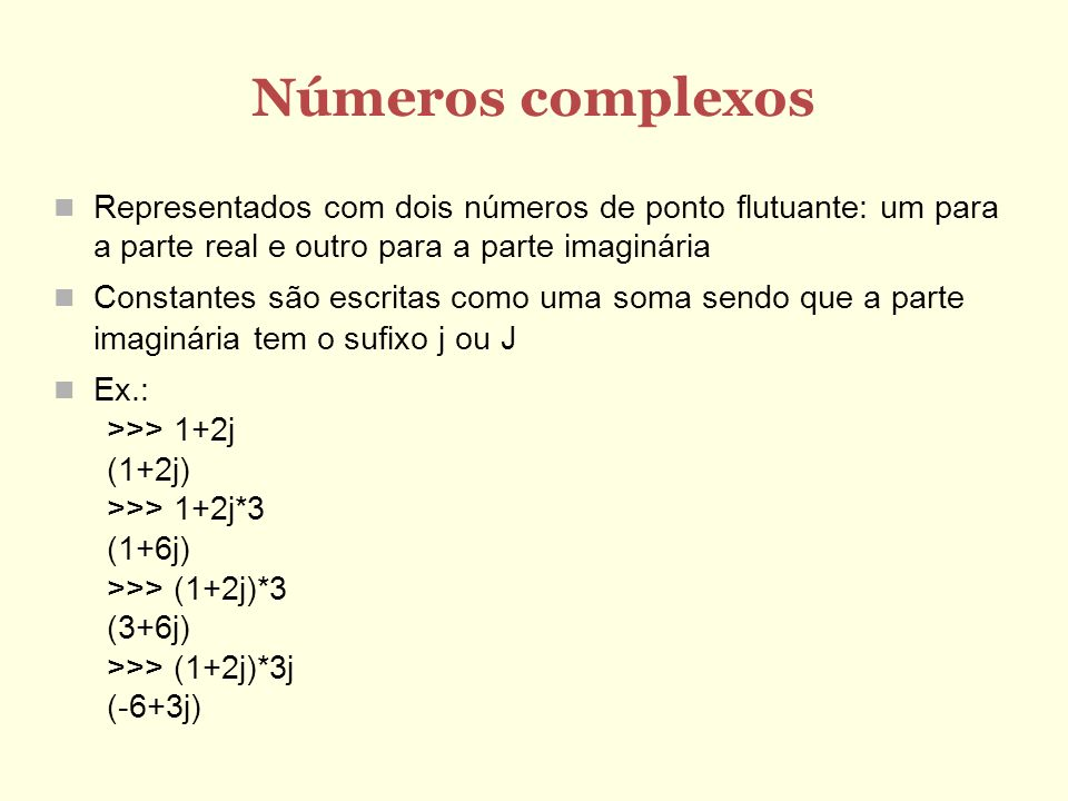 Números complexos Representados com dois números de ponto flutuante: um para a parte real e outro para a parte imaginária Constantes são escritas como