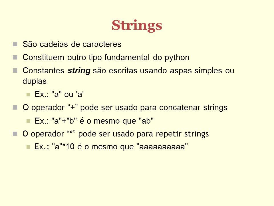 Strings São cadeias de caracteres Constituem outro tipo fundamental do python Constantes string são escritas usando aspas simples ou duplas Ex.: