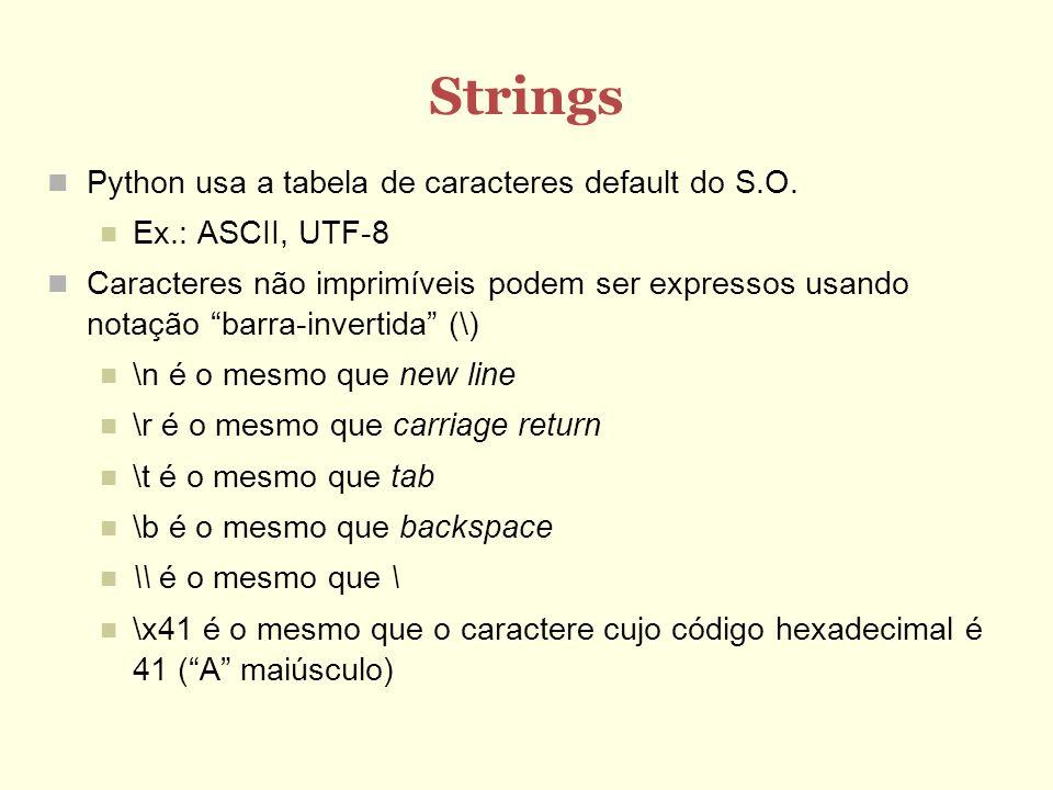 Strings Python usa a tabela de caracteres default do S.O. Ex.: ASCII, UTF-8 Caracteres não imprimíveis podem ser expressos usando notação barra-invert