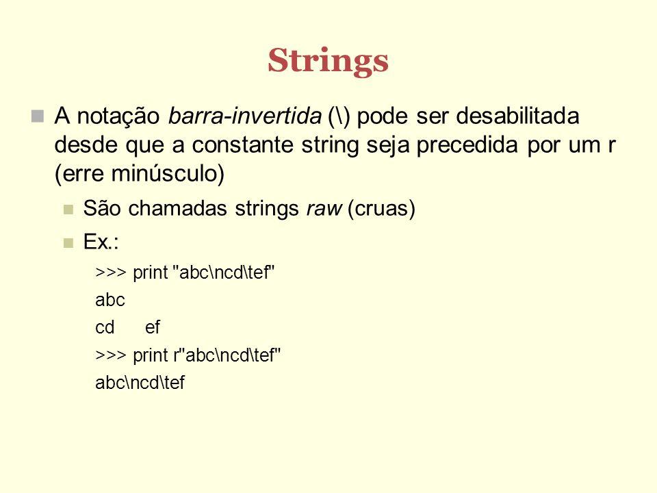 Strings A notação barra-invertida (\) pode ser desabilitada desde que a constante string seja precedida por um r (erre minúsculo) São chamadas strings