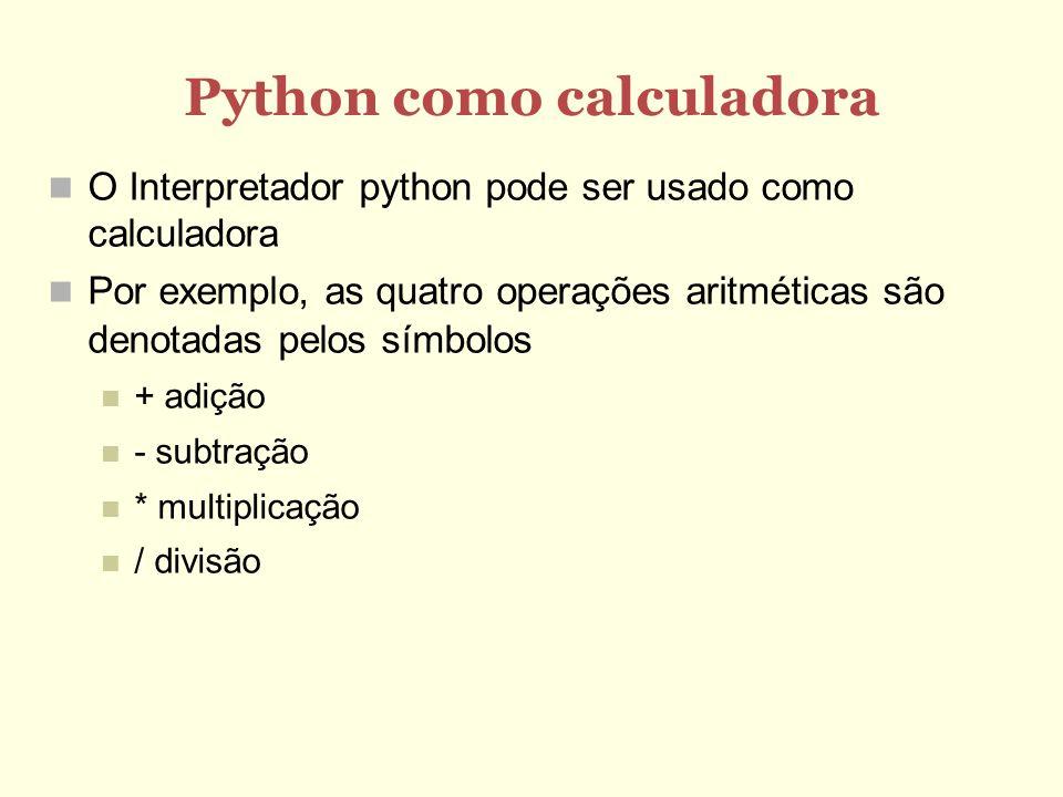 Números complexos Representados com dois números de ponto flutuante: um para a parte real e outro para a parte imaginária Constantes são escritas como uma soma sendo que a parte imaginária tem o sufixo j ou J Ex.: >>> 1+2j (1+2j) >>> 1+2j*3 (1+6j) >>> (1+2j)*3 (3+6j) >>> (1+2j)*3j (-6+3j)