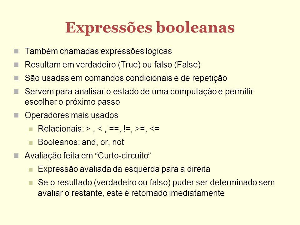 Expressões booleanas Também chamadas expressões lógicas Resultam em verdadeiro (True) ou falso (False) São usadas em comandos condicionais e de repeti
