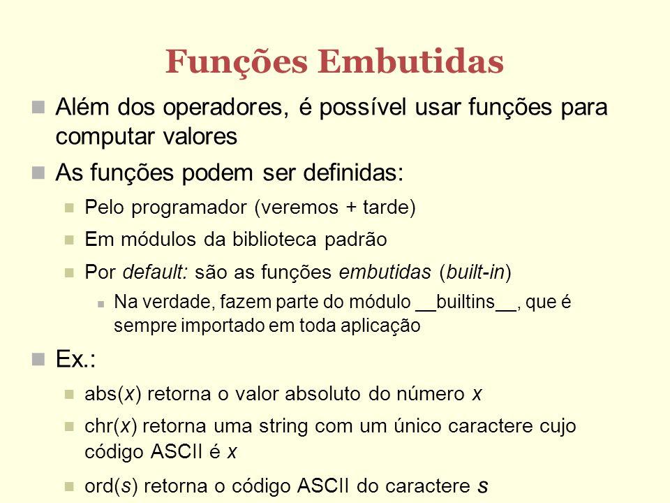 Funções Embutidas Além dos operadores, é possível usar funções para computar valores As funções podem ser definidas: Pelo programador (veremos + tarde