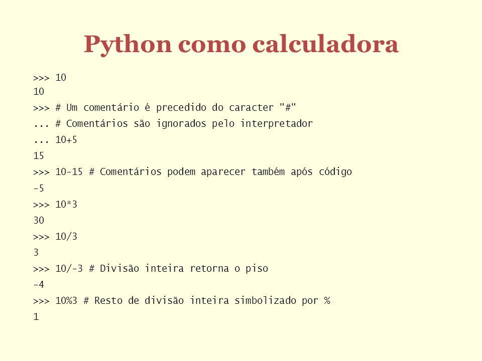 Strings São cadeias de caracteres Constituem outro tipo fundamental do python Constantes string são escritas usando aspas simples ou duplas Ex.: a ou a O operador + pode ser usado para concatenar strings Ex.: a + b é o mesmo que ab O operador * pode ser usado para repetir strings Ex.: a *10 é o mesmo que aaaaaaaaaa