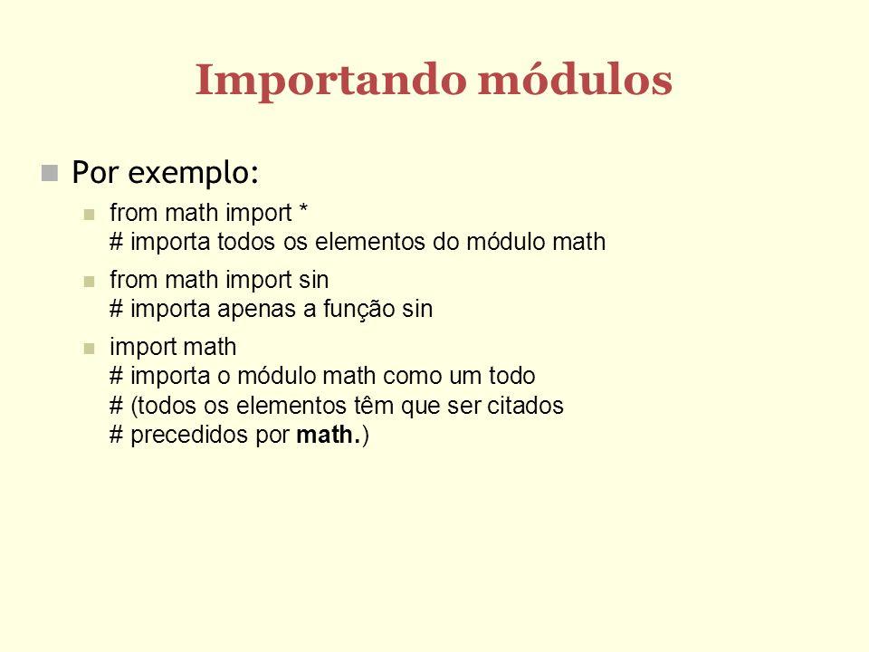 Importando módulos Por exemplo: from math import * # importa todos os elementos do módulo math from math import sin # importa apenas a função sin impo