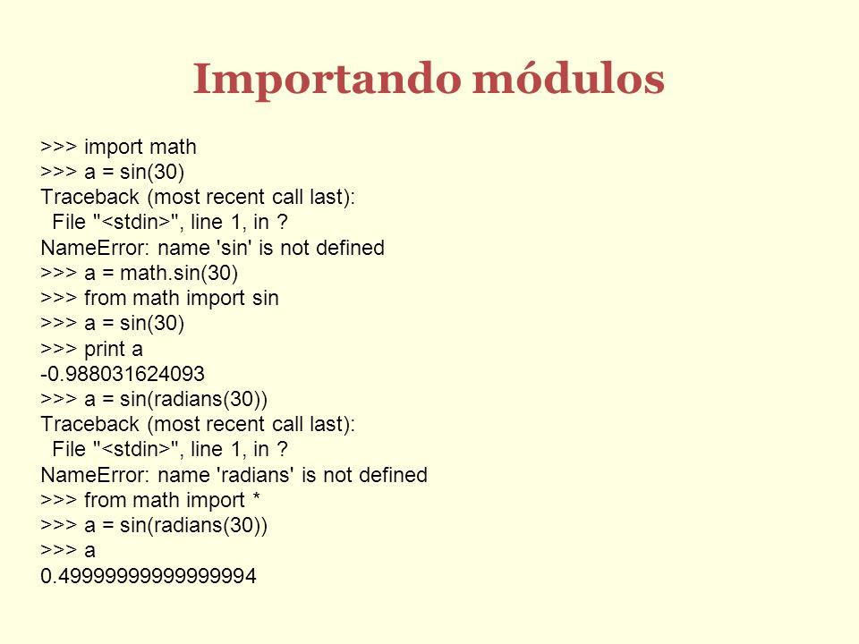 Importando módulos >>> import math >>> a = sin(30) Traceback (most recent call last): File