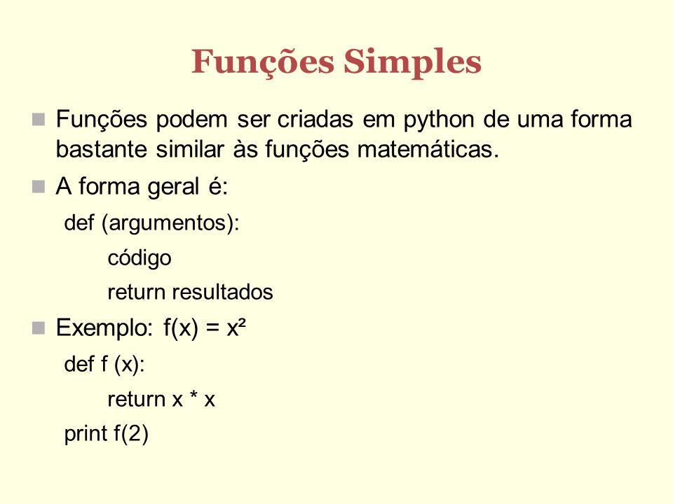 Funções Simples Funções podem ser criadas em python de uma forma bastante similar às funções matemáticas. A forma geral é: def (argumentos): código re
