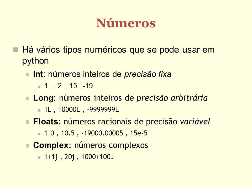 Números Há vários tipos numéricos que se pode usar em python Int: números inteiros de precisão fixa 1, 2, 15, -19 Long : números inteiros de precisão