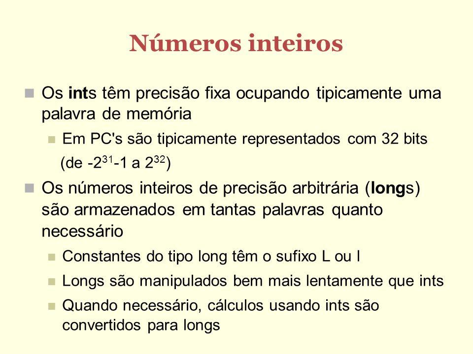 Números inteiros Os ints têm precisão fixa ocupando tipicamente uma palavra de memória Em PC's são tipicamente representados com 32 bits (de -2 31 -1