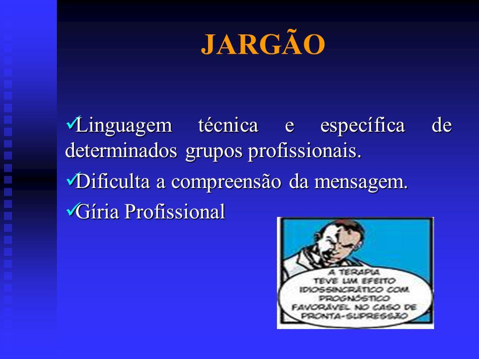 JARGÃO Linguagem técnica e específica de determinados grupos profissionais. Linguagem técnica e específica de determinados grupos profissionais. Dific