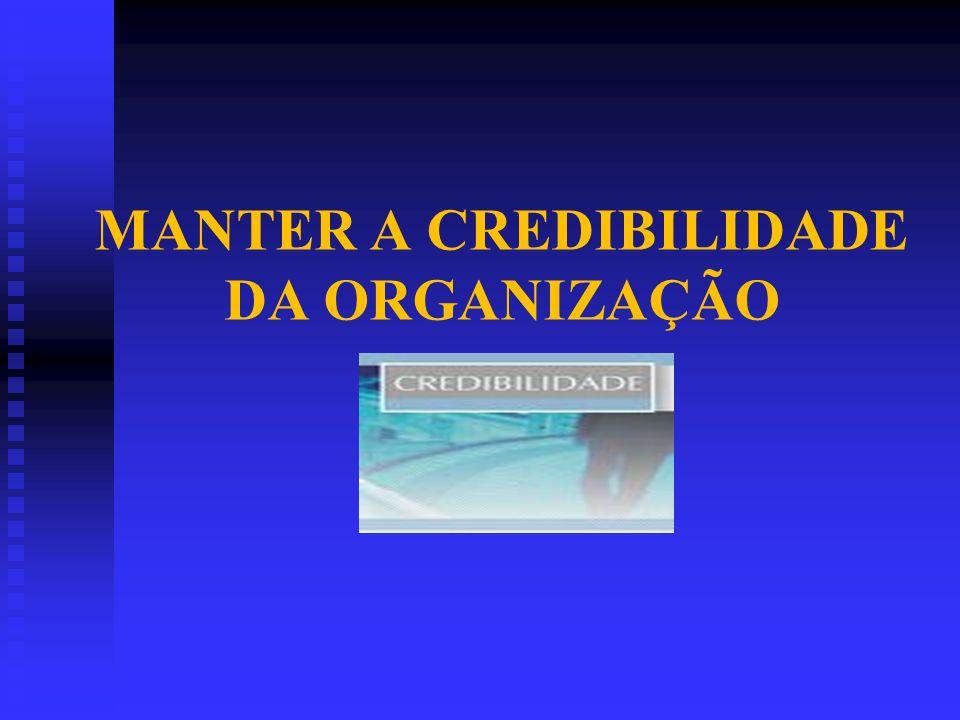 MANTER A CREDIBILIDADE DA ORGANIZAÇÃO