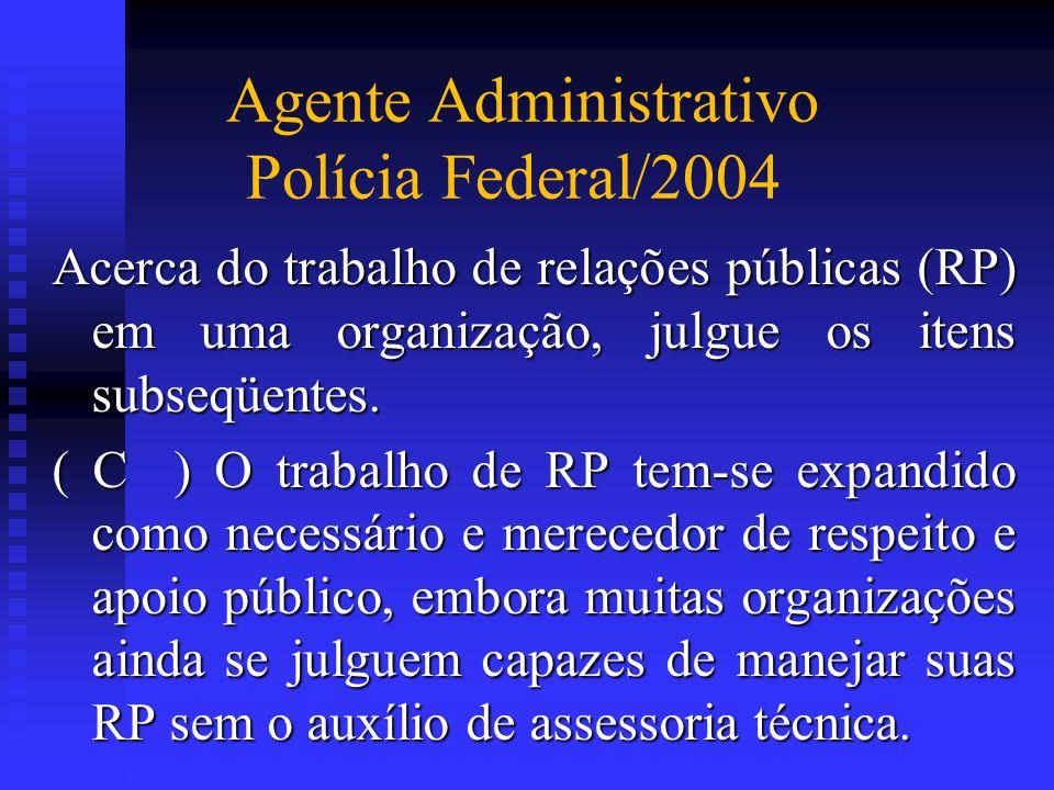 Agente Administrativo Polícia Federal/2004 Acerca do trabalho de relações públicas (RP) em uma organização, julgue os itens subseqüentes. ( C ) O trab