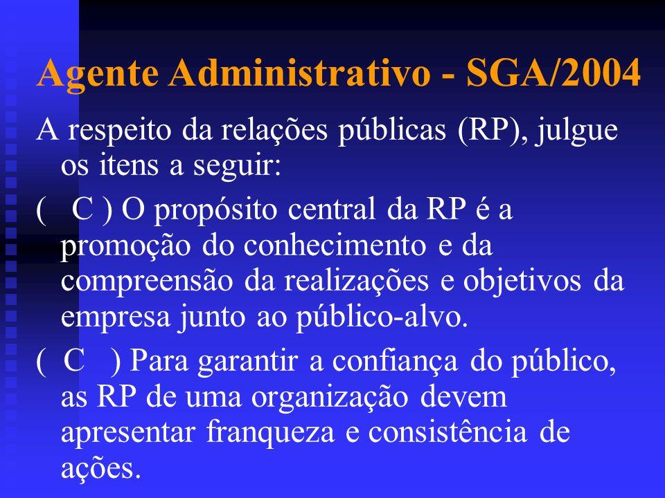 Agente Administrativo - SGA/2004 A respeito da relações públicas (RP), julgue os itens a seguir: ( C ) O propósito central da RP é a promoção do conhe