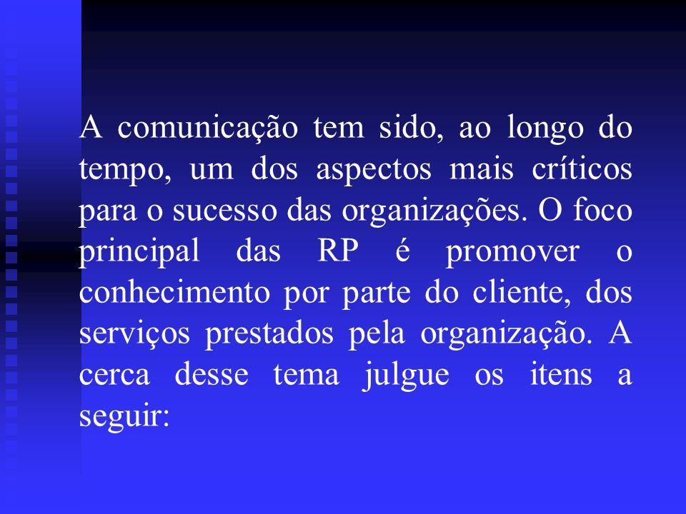A comunicação tem sido, ao longo do tempo, um dos aspectos mais críticos para o sucesso das organizações. O foco principal das RP é promover o conheci