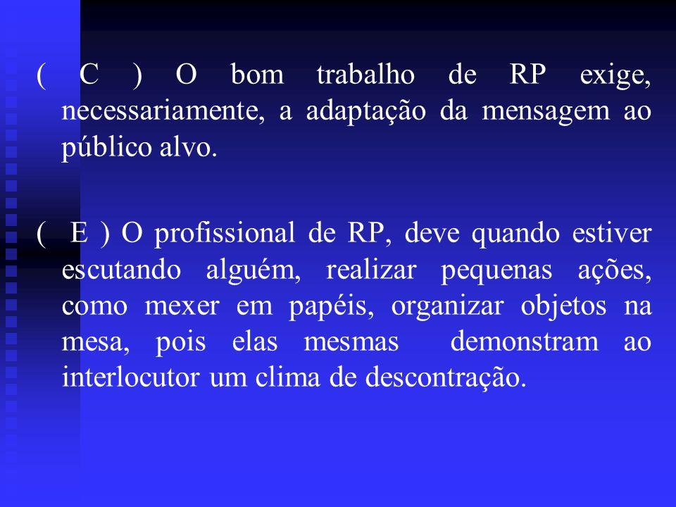 ( C ) O bom trabalho de RP exige, necessariamente, a adaptação da mensagem ao público alvo. ( E ) O profissional de RP, deve quando estiver escutando