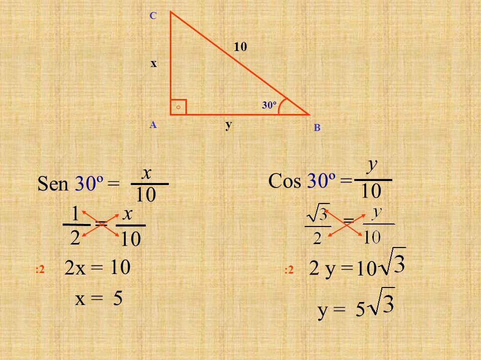 Sen 30º = 2x = x = Cos 30º = = 2 y = y = 10 x y B C A y x 30º = 2 1 10 x 5 :2 10 :2 5