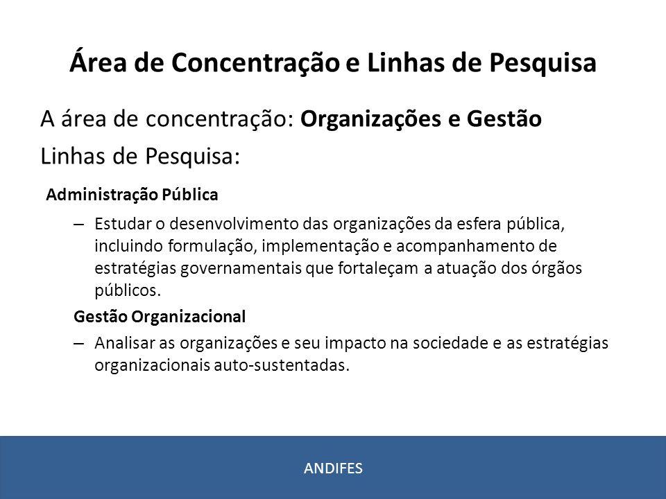 Área de Concentração e Linhas de Pesquisa A área de concentração: Organizações e Gestão Linhas de Pesquisa: Administração Pública – Estudar o desenvol