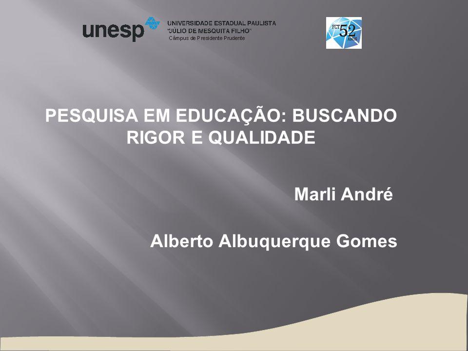 PESQUISA EM EDUCAÇÃO: BUSCANDO RIGOR E QUALIDADE Marli André Alberto Albuquerque Gomes