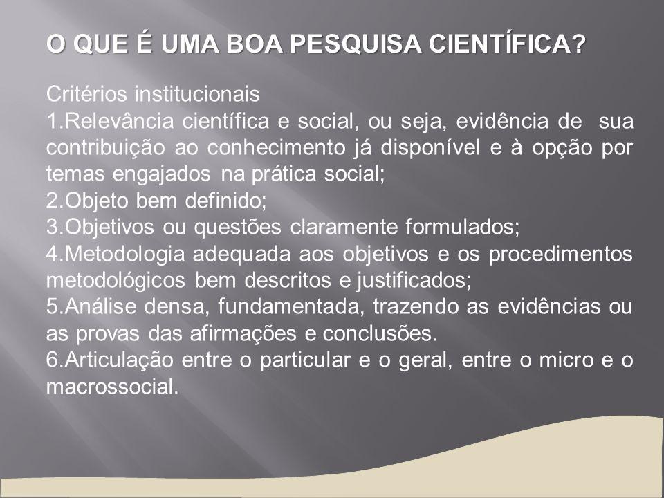 O QUE É UMA BOA PESQUISA CIENTÍFICA? Critérios institucionais 1.Relevância científica e social, ou seja, evidência de sua contribuição ao conhecimento