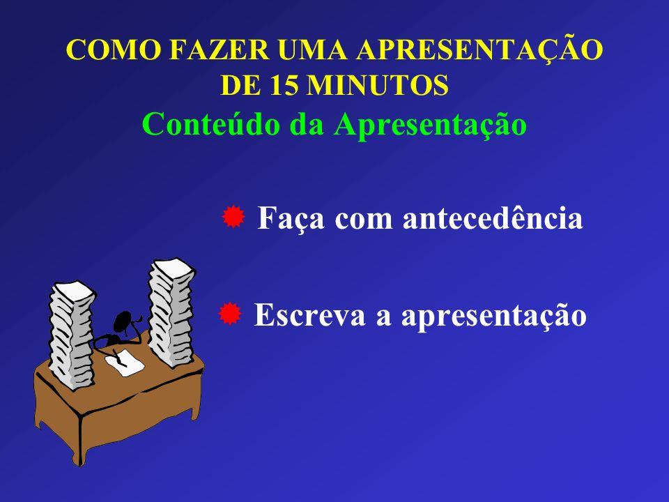 COMO FAZER UMA APRESENTAÇÃO DE 15 MINUTOS Conteúdo da Apresentação Faça com antecedência Escreva a apresentação