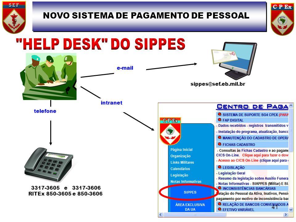 3317-3605 e 3317-3606 RITEx 850-3605 e 850-3606 sippes@sef.eb.mil.br e-mail intranet telefone NOVO SISTEMA DE PAGAMENTO DE PESSOAL 41