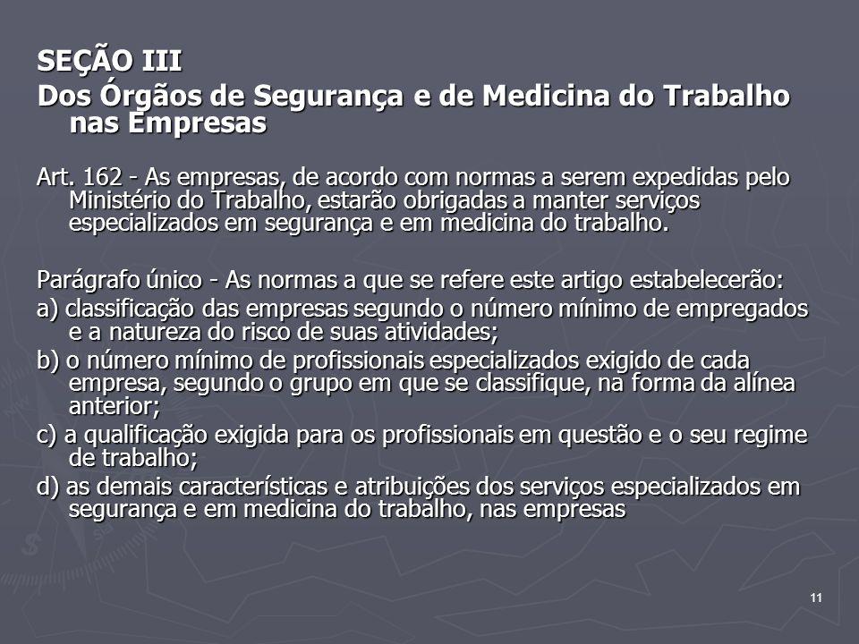 11 SEÇÃO III Dos Órgãos de Segurança e de Medicina do Trabalho nas Empresas Art. 162 - As empresas, de acordo com normas a serem expedidas pelo Minist
